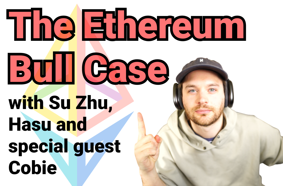Transcript for #24: The Ethereum Bull Case with Su Zhu, Hasu, and special guest Cobie